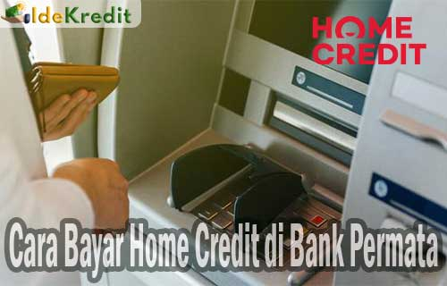 Cara Bayar Home Credit di Bank Permata