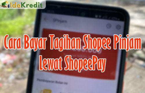 Cara Bayar Tagihan Shopee Pinjam Lewat ShopeePay