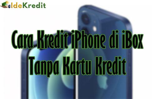 Cara Kredit iPhone di iBox Tanpa Kartu Kredit