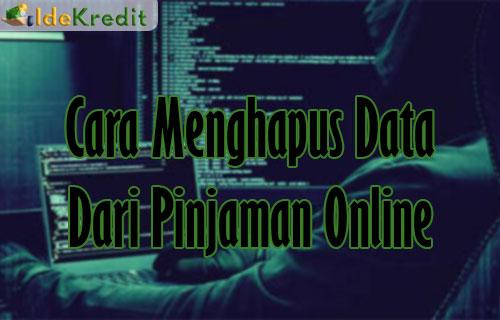 Cara Menghapus Data Dari Pinjaman Online