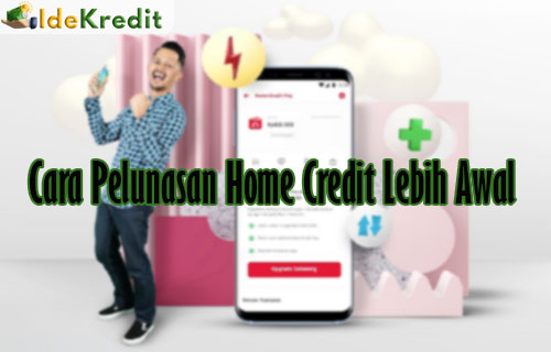 Cara Pelunasan Home Credit Lebih Awal