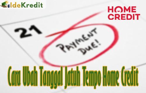 Cara Ubah Tanggal Jatuh Tempo Home Credit