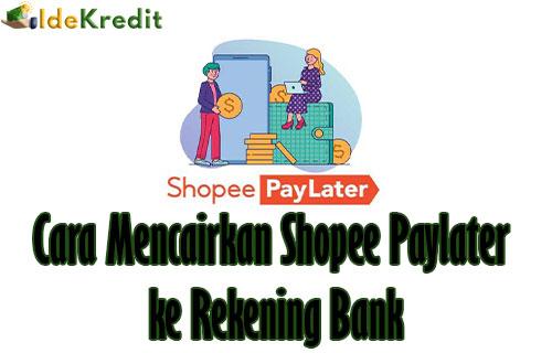 Cara Mencairkan Shopee Paylater ke Rekening Bank