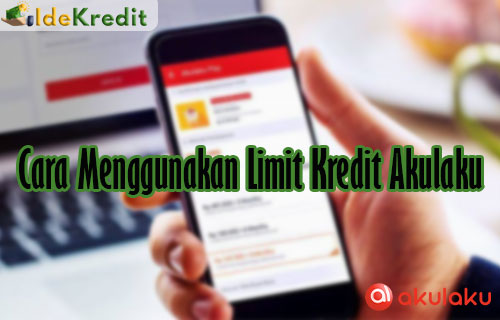 Cara Menggunakan Limit Kredit Akulaku 1