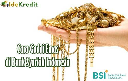 Cara Gadai Emas di Bank Syariah Indonesia