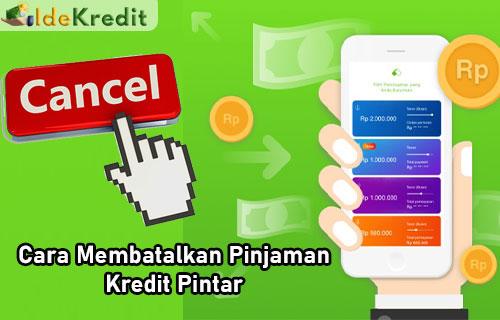 Cara Membatalkan Pinjaman Kredit Pintar