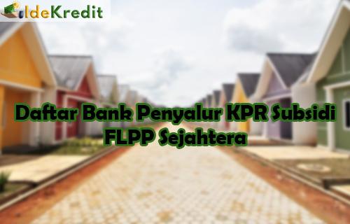 Daftar Bank Penyalur KPR Subsidi FLPP Sejahtera