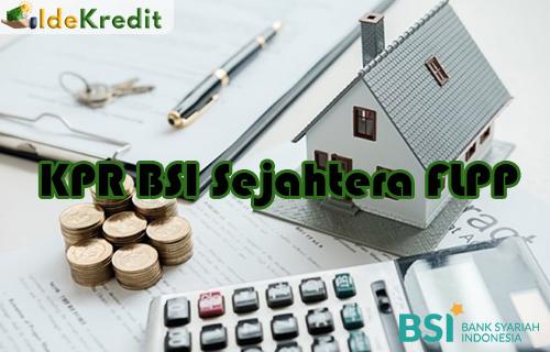 √ KPR BSI Sejahtera FLPP 2021 : Syarat & Prosedur ...