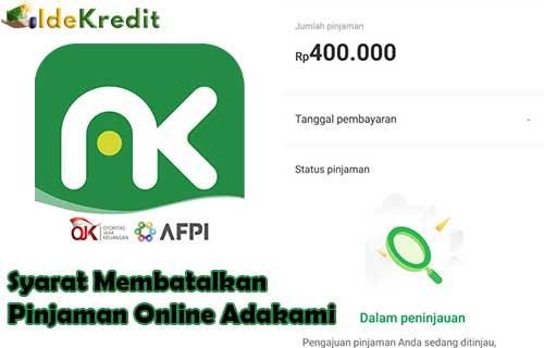 Syarat Membatalkan Pinjaman Online Adakami