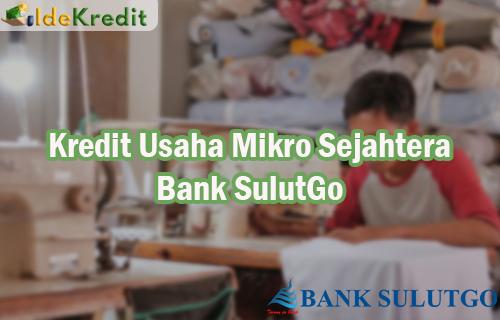 Kredit Usaha Mikro Sejahtera Bank SulutGo
