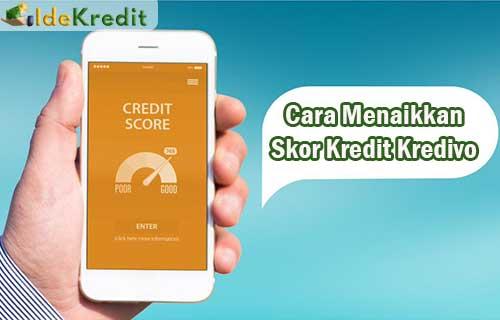 Cara Menaikkan Skor Kredit Kredivo