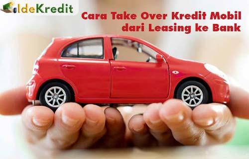 Cara Take Over Kredit Mobil dari Leasing ke Bank