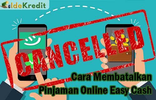 Cara Membatalkan Pinjaman Online Easy Cash