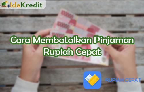 Cara Membatalkan Pinjaman Rupiah Cepat