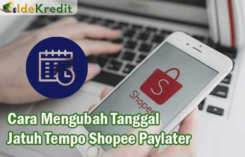 Cara Mengubah Tanggal Jatuh Tempo Shopee Paylater
