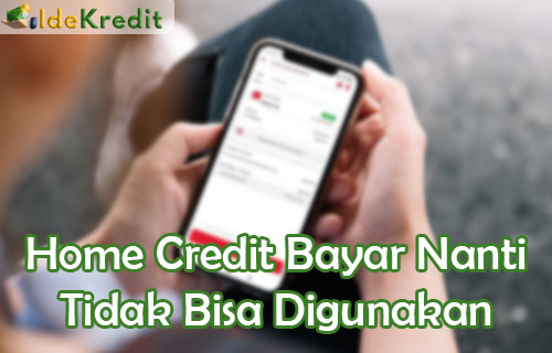 Home Credit Bayar Nanti Tidak Bisa Digunakan