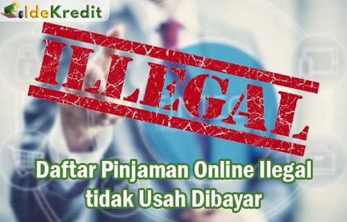 Pinjaman Online Ilegal tidak Usah Dibayar