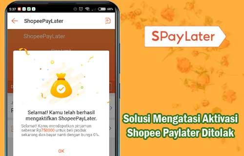 Solusi Mengatasi Aktivasi Shopee Paylater Ditolak