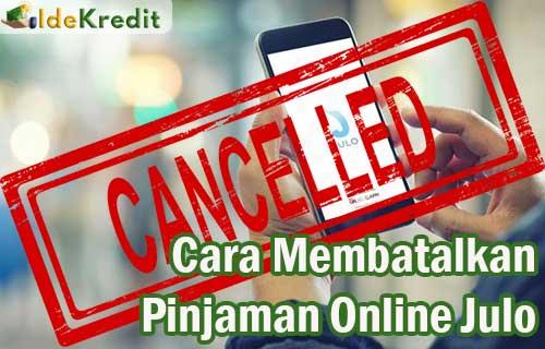 Cara Membatalkan Pinjaman Online Julo