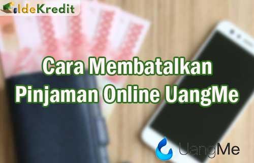 Cara Membatalkan Pinjaman Online UangMe