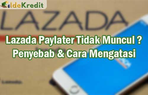 Lazada Paylater Tidak Muncul