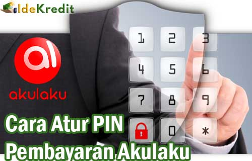 Cara Atur PIN Pembayaran Akulaku