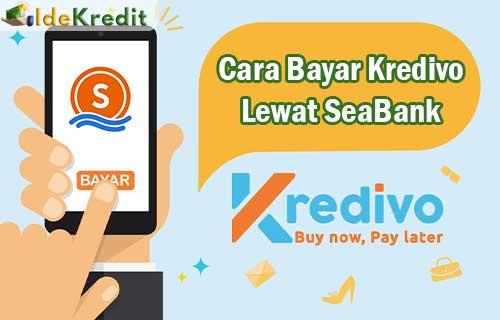 Cara Bayar Kredivo Lewat SeaBank