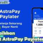 Cara Menaikkan Limit AstraPay Paylater