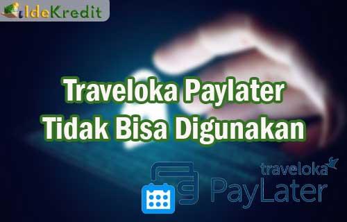 Traveloka Paylater Tidak Bisa Digunakan